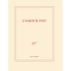 « L'amour fou » (Grand cahier de papeterie)